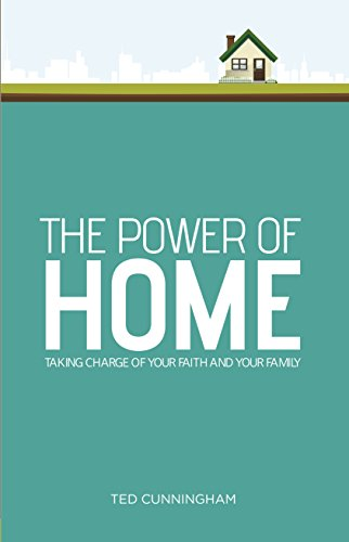 The Power of Home: Taking Charge of Your Faith and Your Family: Cunningham, Ted