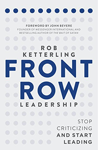 Front Row Leadership: Stop Criticizing and Start Leading: Rob Ketterling