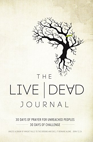 9781680671681: The Live Dead Journal: 30 Days of Prayer for Unreached Peoples, 30 Days of Challenge