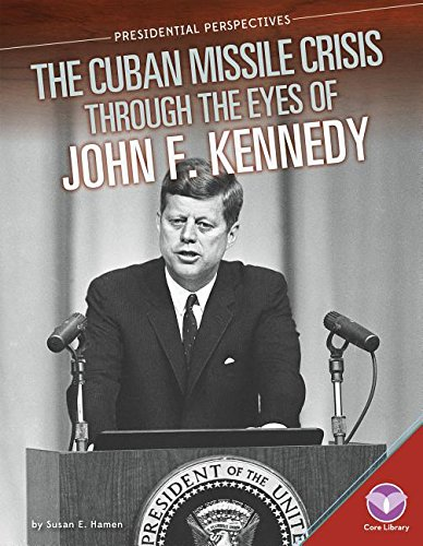 9781680780314: Cuban Missile Crisis Through the Eyes of John F. Kennedy (Presidential Perspectives)