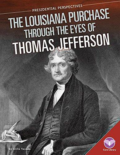Louisiana Purchase Through the Eyes of Thomas Jefferson (Presidential Perspectives): Anita Yasuda