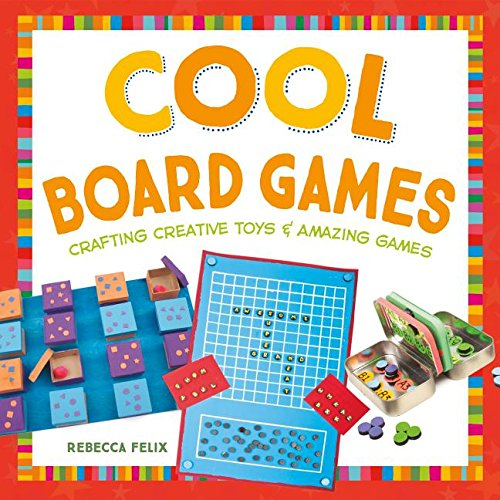9781680780468: Cool Board Games: Crafting Creative Toys & Amazing Games (Cool Toys & Games)