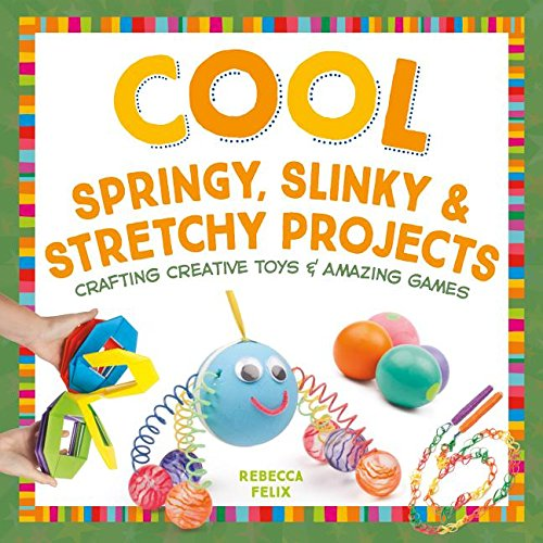 9781680780505: Cool Springy, Slinky, & Stretchy Projects: Crafting Creative Toys & Amazing Games (Cool Toys & Games)
