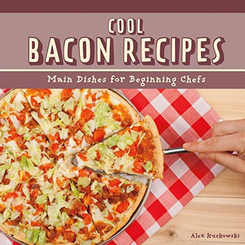 Cool Bacon Recipes: Main Dishes for Beginning Chefs (Cool Main Dish Recipes): Alex Kuskowski