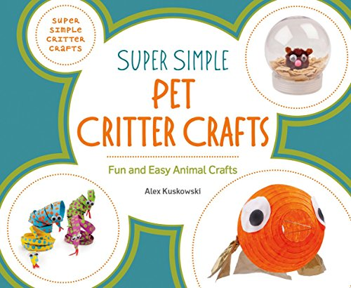 Super Simple Pet Critter Crafts: Fun and Easy Animal Crafts (Library Binding): Alex Kuskowski