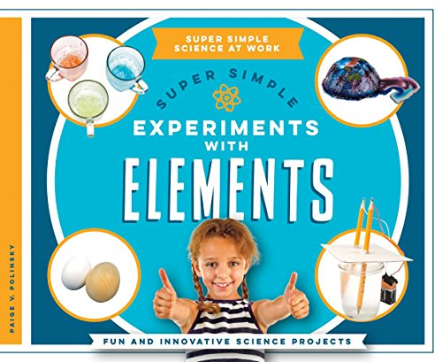 Super Simple Experiments with Elements: Fun and Innovative Science Projects (Library Binding): ...