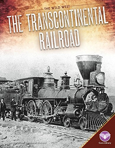 The Transcontinental Railroad (Library Binding): Christine Zuchora-Walske