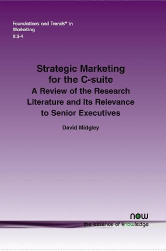 9781680830569: Strategic Marketing for the C-suite: A Review of the Research Literature and its Relevance to Senior Executives (Foundations and Trends in Marketing)