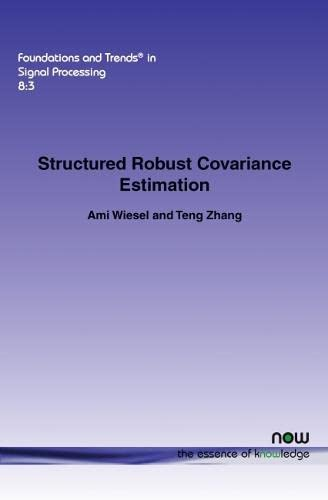 9781680830941: Structured Robust Covariance Estimation (Foundations and Trends in Signal Processing)