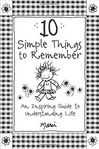 9781680882483: 10 Simple Things to Remember: An Inspiring Guide to Understanding Life, by Marci & the Children of the Inner Light | Blue Mountain Arts Gift Book | Basic Principles to Make the Most of Your Days