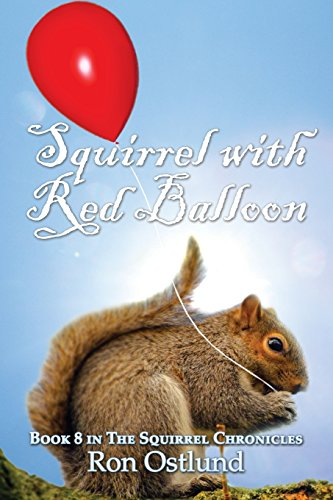 9781680909975: Squirrel With Red Balloon: Book 8 in The Squirrel Chronicles