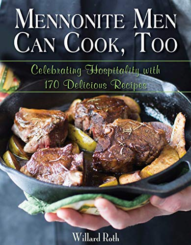 9781680990539: Mennonite Men Can Cook, Too: Celebrating Hospitality with 170 Delicious Recipes