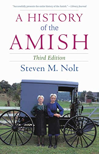 A History of the Amish: Third Edition: Nolt, Steven M.