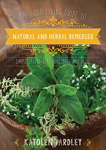 9781680991574: The Good Living Guide to Natural and Herbal Remedies: Simple Salves, Teas, Tinctures, and More