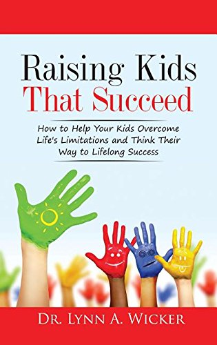 Raising Kids That Succeed: How To Help Your Kids Overcome Life's Limitations And Think Their ...