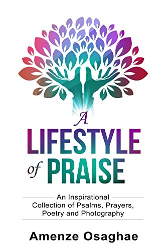 9781681021614: A Lifestyle of Praise: An Inspirational Collection of Psalms, Prayers, Poetry and Photography
