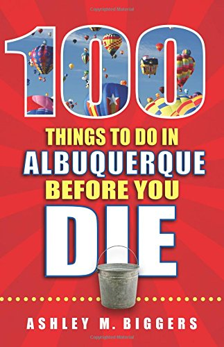 9781681060064: 100 Things to Do in Albuquerque Before You Die (100 Things to Do Before You Die)