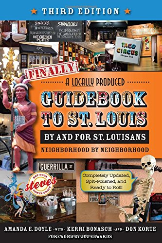 9781681060255: Finally, A Locally Produced Guidebook, by and for St. Louisans, Neighborhood by Neighborhood, Completely Updated, Spit-Polished, and Ready to Roll (Third Edition)
