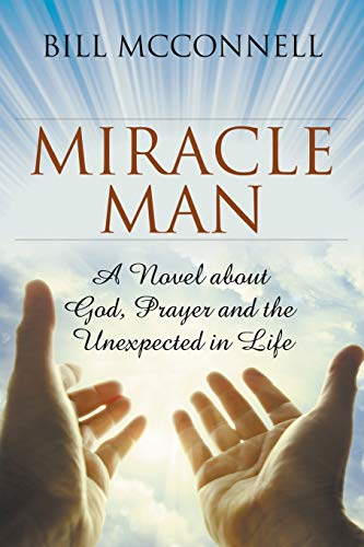 9781681110103: Miracle Man: A Novel about God, Prayer and the Unexpected in Life