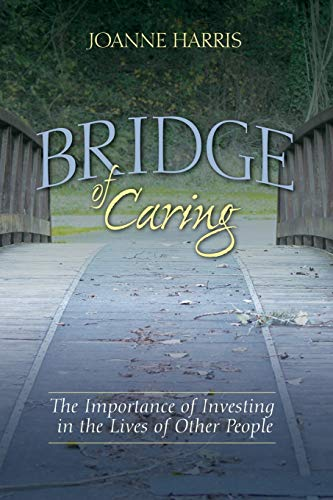 9781681110486: Bridge of Caring: The Importance of Investing in the Lives of Other People