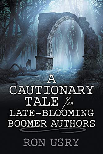 A Cautionary Tale for Late-Blooming Boomer Authors: Usry, Ron