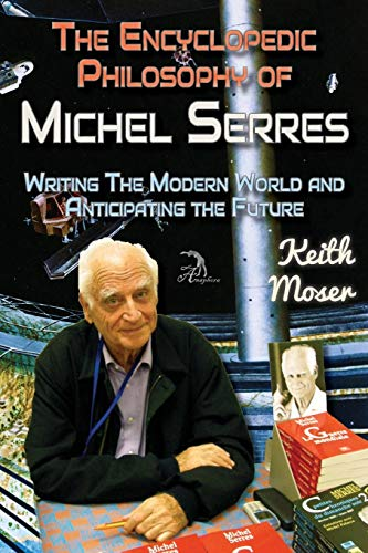 The Encyclopedic Philosophy of Michel Serres: Writing: Moser, Keith