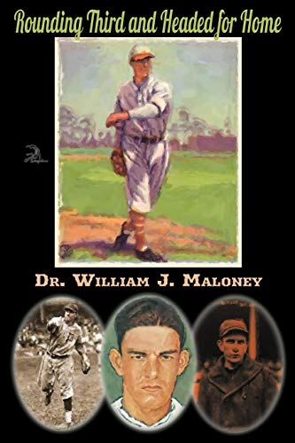 Rounding Third and Headed for Home: William J. Maloney