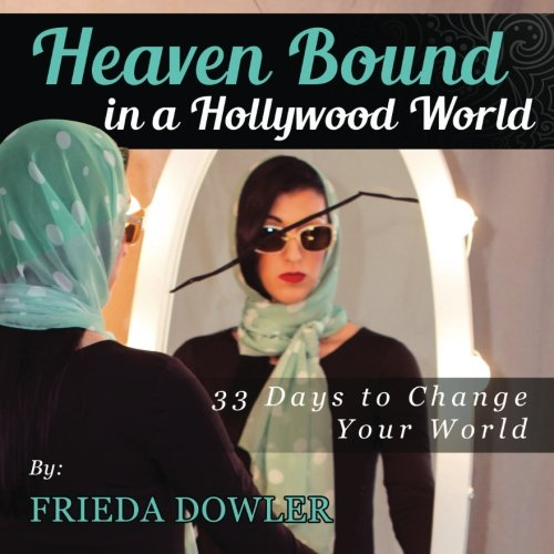 Heaven Bound in a Hollywood World: 33 Days to Change Your World: Frieda Dowler