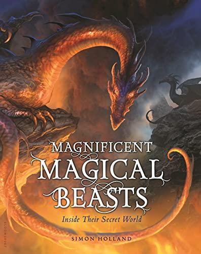 Magnificent Magical Beasts: Inside Their Secret World: Holland, Simon