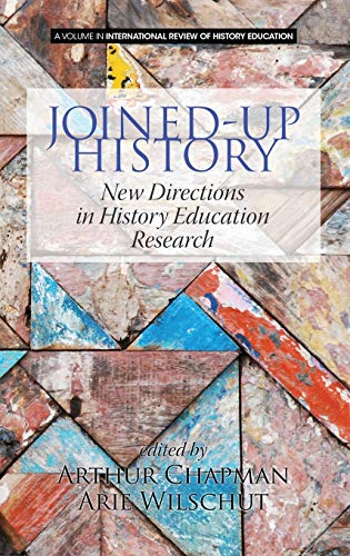 Joined-up History: New Directions in History Education Research (HC) (International Review of ...