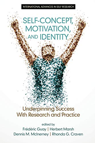 9781681231679: Self-Concept, Motivation and Identity: Underpinning Success with Research and Practice (International Advances in Self Research)