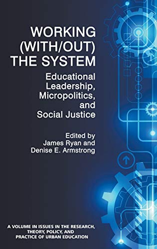 Working (With/out) the System: Educational Leadership, Micropolitics