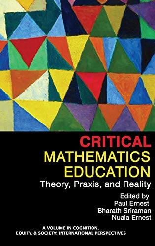 Critical Mathematics Education: Theory, Praxis, and Reality (HC) (Cognition, Equity & Society: ...