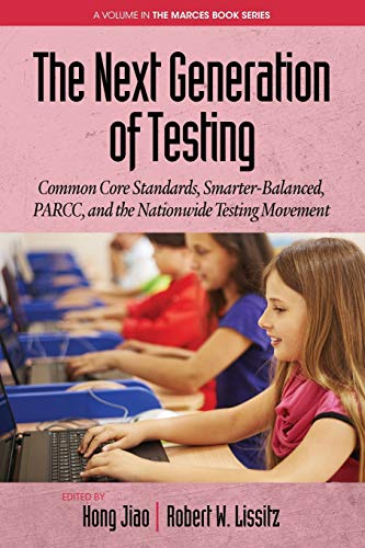 9781681233079: The Next Generation of Testing: Common Core Standards, Smarter-Balanced, Parcc, And The Nationwide Testing Movement (The Marces Book Series)
