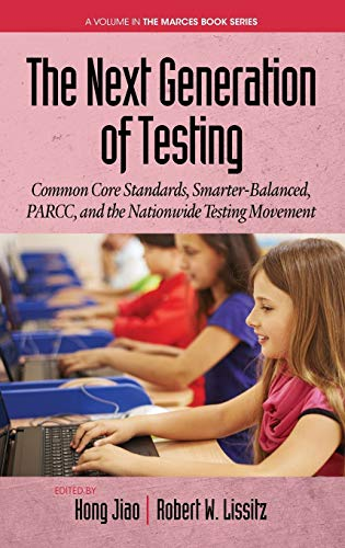9781681233086: The Next Generation of Testing: Common Core Standards, Smarter-Balanced, PARCC, and the Nationwide Testing Movement (HC) (The Marces Book Series)