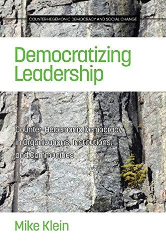 9781681233338: Democratizing Leadership: Counter-hegemonic Democracy in Communities, Organizations and Institutions (Counter-hegemonic Democracy and Social Change)