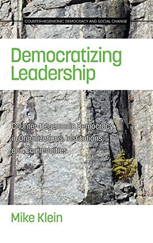 9781681233345: Democratizing Leadership: Counter-hegemonic Democracy in Organizations, Institutions, and Communities (HC) (Counter-hegemonic Democracy and Social Change)