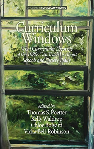 9781681233710: Curriculum Windows: What Curriculum Theorists of the 1980s Can Teach Us About Schools And Society Today (HC)