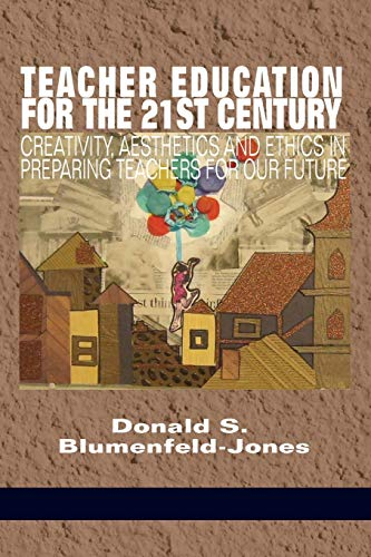 9781681235660: Teacher Education for the 21st Century: Creativity, Aesthetics and Ethics in Preparing Teachers for Our Future