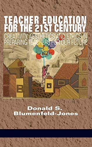 9781681235677: Teacher Education for the 21st Century: Creativity, Aesthetics and Ethics in Preparing Teachers for Our Future