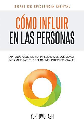 9781681270210: Cómo influir en las personas: Aprende a ejercer la influencia en los demás para mejorar tus relaciones interpersonales (Eficiencia Mental)