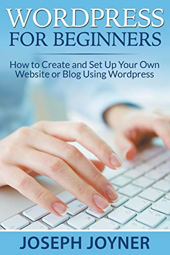 9781681274218: Wordpress For Beginners: How to Create and Set Up Your Own Website or Blog Using Wordpress