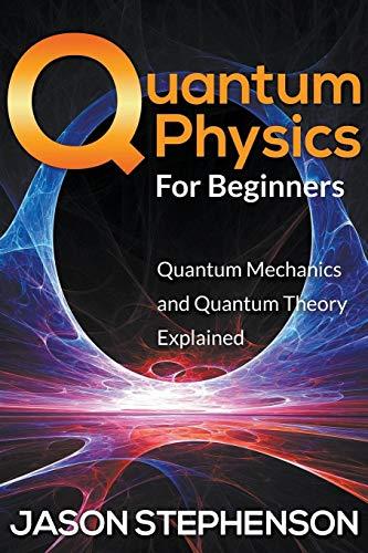 Quantum Physics for Beginners: Quantum Mechanics and: Jason Stephenson