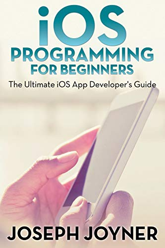9781681274744: iOS Programming For Beginners: The Ultimate iOS App Developer's Guide