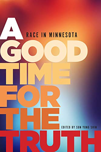 A Good Time for the Truth: Race: Shin, Sun Yung;