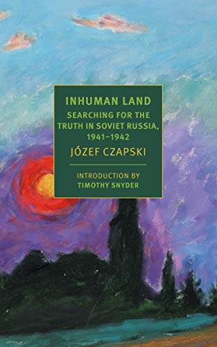 Inhuman Land: Searching for the Truth in: Czapski, Jozef; Lloyd-Jones,