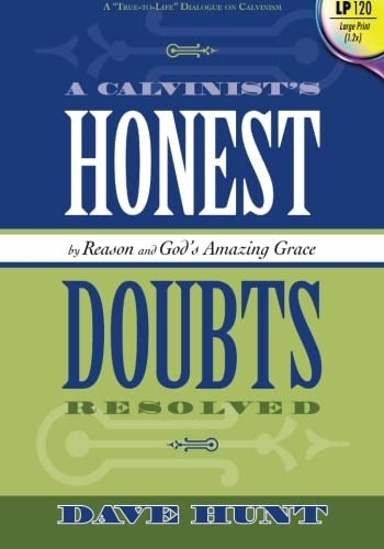 9781681380025: A Calvinist's Honest Doubts (Large Print): Resolved by Reason and God's Amazing Grace