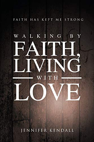 9781681390888: Walking by Faith; Living with Love: Faith Has Kept Me Strong