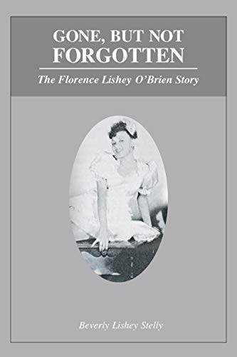 9781681391731: Gone, but Not Forgotten: The Florence Lishey O'Brien Story