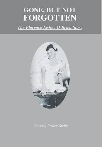 9781681391755: Gone, but Not Forgotten: The Florence Lishey O'Brien Story